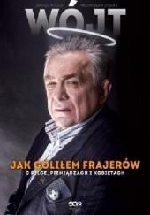 Okładka książki Wójt. Jak goliłem frajerów. O piłce, pieniądzach i kobietach Janusz Wójcik