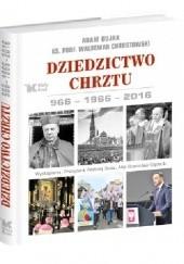 Okładka książki Dziedzictwo Chrztu 966-1966-2016 Adam Bujak,Waldemar Chrostowski