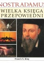 Okładka książki Nostradamus. Wielka księga przepowiedni Francis X. King
