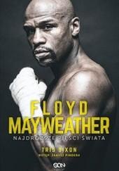 Okładka książki Floyd  Mayweather. Najdroższe pięści świata. Tris Dixon