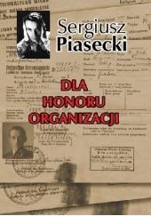 Okładka książki Dla honoru organizacji Sergiusz Piasecki