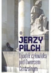 Okładka książki Upadek człowieka pod Dworcem Centralnym Jerzy Pilch