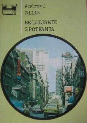 Okładka książki Belgijskie spotkania Andrzej Bilik