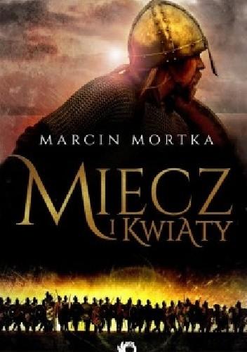 Okładka książki Miecz i kwiaty Marcin Mortka