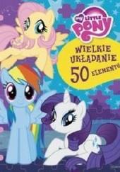 Okładka książki My Little Pony. Wielkie układanie Tomasz Klonowski