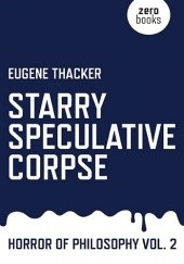 Okładka książki Starry Speculative Corpse: Horror of Philosophy vol. 2 Eugene Thacker