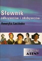 Okładka książki Słownik odkrywców i zdobywców. Ameryka Łacińska Marian Mickiewicz,Witold Mickiewicz