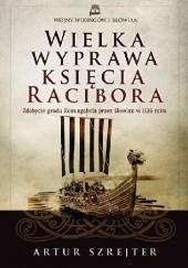 Okładka książki Wielka wyprawa księcia Racibora. Zdobycie grodu Konungahela przez Słowian w 1136 roku Artur Szrejter