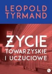 Okładka książki Życie towarzyskie i uczuciowe Leopold Tyrmand