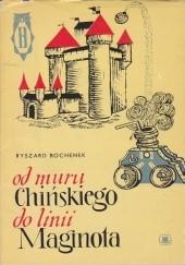 Okładka książki Od muru chińskiego do linii Maginota Ryszard Henryk Bochenek