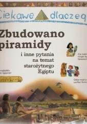 Okładka książki Ciekawe dlaczego zbudowano piramidy i inne pytania na temat starożytnego Egiptu