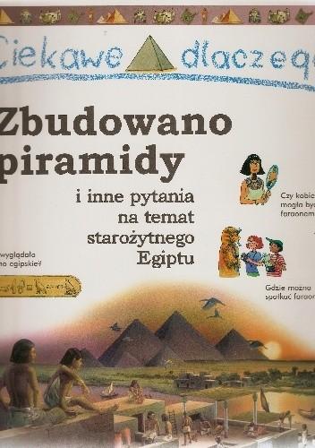 Okładka książki Ciekawe dlaczego zbudowano piramidy i inne pytania na temat starożytnego Egiptu Philip Steele