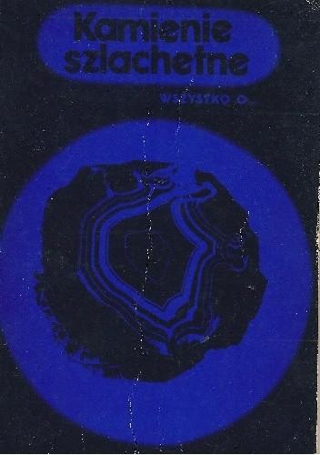Okładka książki Kamienie szlachetne. Wszystko o... Tadeusz Kurlus