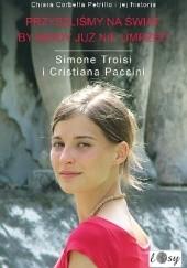 Okładka książki Przyszliśmy na świat, by nigdy już nie umrzeć Cristiana Paccini,Simone Troisi