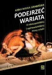 Okładka książki Podejrzeć wariata Anna Maria Grabińska