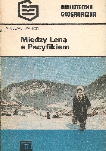 Okładka książki Między Leną a Pacyfikiem Wiesław Iwanicki