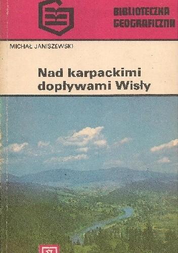 Okładka książki Nad karpackimi dopływami Wisły Michał Janiszewski