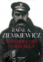 Okładka książki Złowrogi cień Marszałka Rafał A. Ziemkiewicz