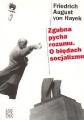 Okładka książki Zgubna pycha rozumu. O błędach socjalizmu Friedrich August von Hayek