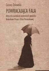 Okładka książki Powracająca Fala. Mityczne konteksty wybranych powieści Bolesława Prusa i Elizy Orzeszkowej Cezary Zalewski