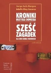 Okładka książki Kroniki Bustosa Domecqa. Sześć zagadek dla don Isidra Parodi Jorge Luis Borges,Adolfo Bioy Casares