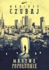 Okładka książki Martwe popołudnie Mariusz Czubaj