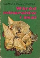 Okładka książki Wśród minerałów i skał Kazimierz Maślankiewicz