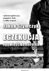 Okładka książki Egzekucja. Opowieść komornika Jakub Szymczyk