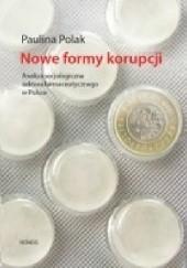Okładka książki Nowe formy korupcji. Analiza socjologiczna sektora farmaceutycznego w Polsce Paulina Polak