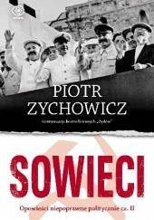 Okładka książki Sowieci: Opowieści niepoprawne politycznie - Część. II Piotr Zychowicz
