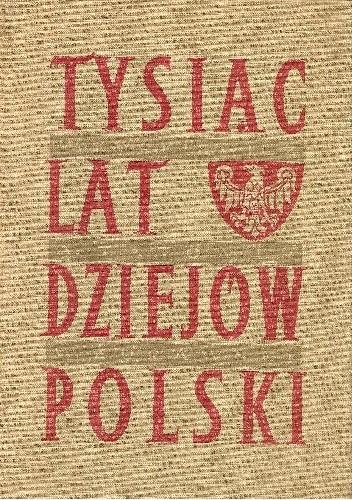 Okładka książki Tysiąc lat dziejów Polski Władysław Kurkiewicz,Adam Tatomir,Wiesław Żurawski