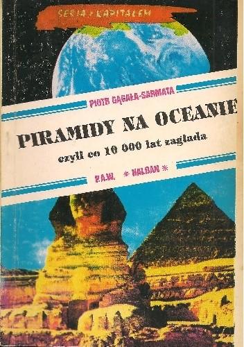 Okładka książki Piramidy na oceanie, czyli co 10 000 lat zagłada Piotr Gągała-Sarmata