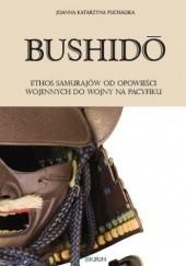 Okładka książki Bushidō. Ethos samurajów od opowieści wojennych do wojny na Pacyfiku Joanna Puchalska