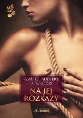 Okładka książki Na jej rozkazy A.M. Chaudière