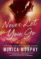 Okładka książki Never Let You Go Monica Murphy