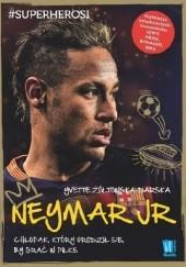 Okładka książki Neymar. Chłopak, który urodził się, by grać w piłkę Yvette Żółtowska-Darska
