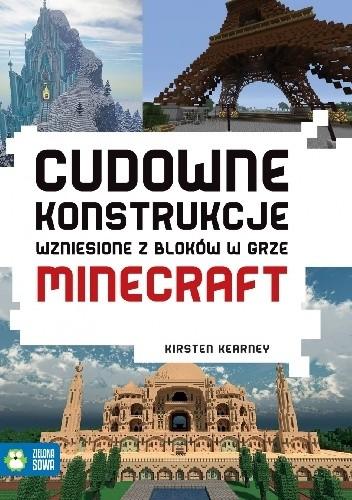 Okładka książki Cudowne konstrukcje wzniesione z bloków w grze Minecraft Kirsten Kearney