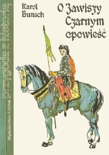 Okładka książki O Zawiszy Czarnym opowieść Karol Bunsch