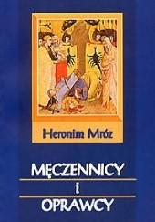 Okładka książki Męczennicy i oprawcy Heronim Mróz