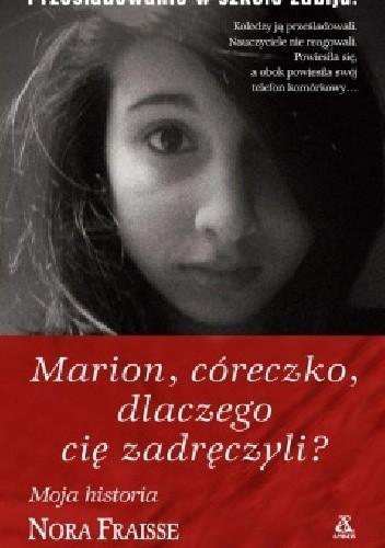 Okładka książki Marion, córeczko, dlaczego cię zadręczyli? Nora Fraisse