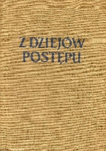 Okładka książki Z dziejów postępu. Zarys popularny Jerzy Budziło,Stefan Dybowski