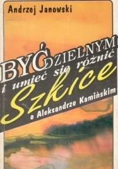 Okładka książki Być dzielnym i umieć się różnić. Szkice o Aleksandrze Kamińskim Andrzej Janowski