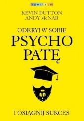 Okładka książki Odkryj w sobie psychopatę i osiągnij sukces Kevin Dutton
