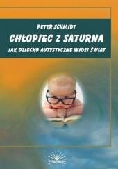 Okładka książki Chłopiec z Saturna. Jak dziecko autystyczne widzi świat Peter Schmidt