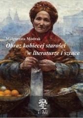 Okładka książki Obraz kobiecej starości w literaturze i sztuce Małgorzata Modrak