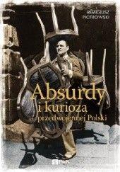 Okładka książki Absurdy i kurioza przedwojennej Polski Remigiusz Piotrowski
