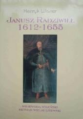 Okładka książki JANUSZ RADZIWIŁŁ 1612 1655 WOJEWODA WILEŃSKI HETMAN WIELKI LITEWSKI Henryk Wisner