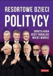 Okładka książki Resortowe dzieci. Politycy Dorota Kania,Jerzy Targalski,Maciej Marosz