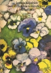 Okładka książki Rośliny ozdobne w mieszkaniu i na balkonie Izabela Kiljańska