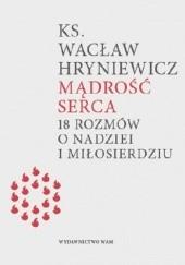 Okładka książki Mądrość serca. 18 rozmów o nadziei i miłosierdziu Wacław Hryniewicz